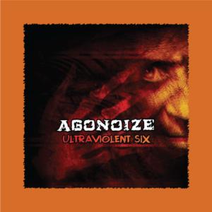 Agonoize - Ultraviolent Six