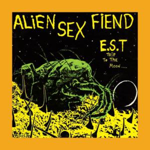Alien Sex Fiend - E.S.T. Trip to the Moon