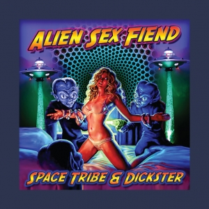 Alien Sex Fiend - Space Tribe and Dickster
