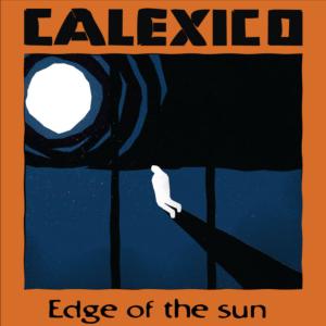 Calexico-Edge Of The Sun