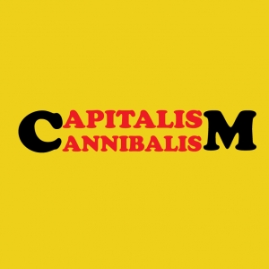 Capitalism Canibalism