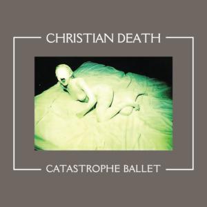 Christian Death - Catasrtrophe Ballet