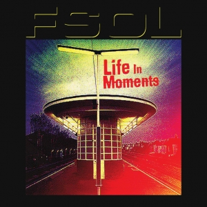 FSOL - Life in Moments