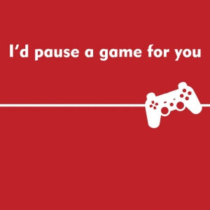 I'd Pause a Game for You