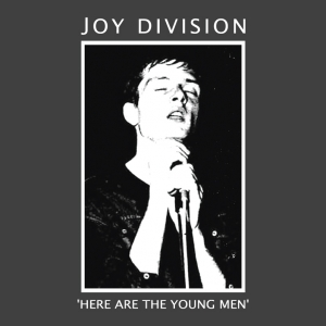 Joy Division - here are the young men