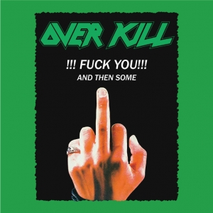 Over Kill - Fuck You and Then Some