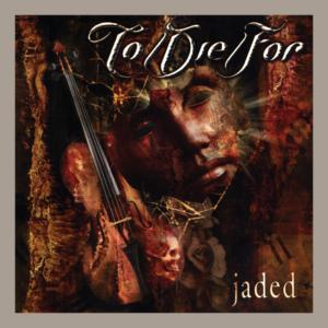 To Die for - Jaded