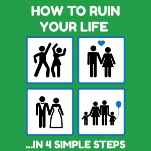 how to ruin your life 4steps