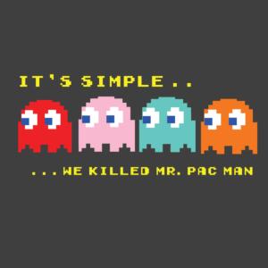 its simple we killed mr pacman