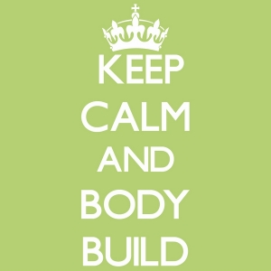 keep calm and body build