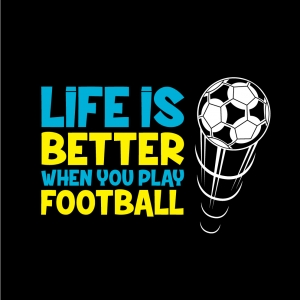 Life is Better When You Play Football