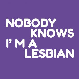 Nobody Knows Im a Lesbian