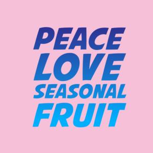 Peace Love Seasonal Fruit