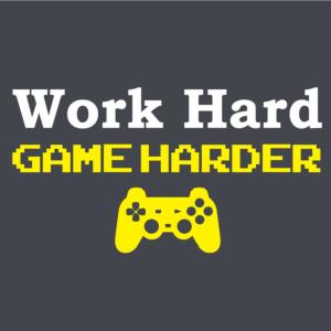 Work Hard Game Harder