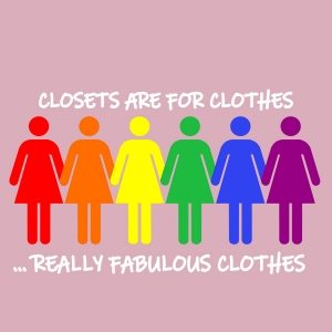 Closets Are For Clothes LGBTQ+