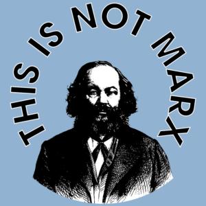 This is not Marx (Bakunin)
