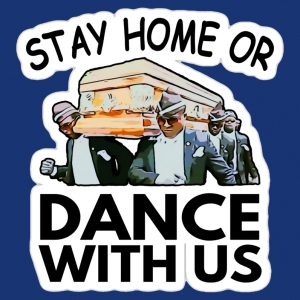 Stay Home or Dance With Us